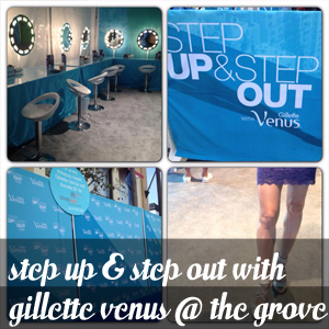 Step Up Step Out With Gillette Venus at The Grove